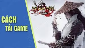 Tải cài đặt và trải nghiệm chơi game Võ Lâm Việt Mobile VLTK1 hay nhất từ trước tới nay